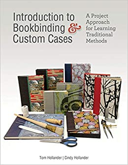 Introduction To Bookbinding Custom Cases A Project Approach For Learning Traditional Methods Hollander Tom Hollander Cindy 9780764357350 Books
