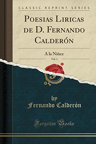 Poesias Liricas de D. Fernando Calderón, Vol. 1: A la Niñez (Classic Reprint) (Spanish Edition)