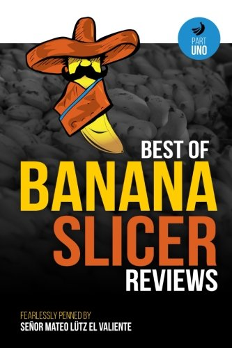 Best of Banana Slicer Reviews (Part Uno) (Volume 1)