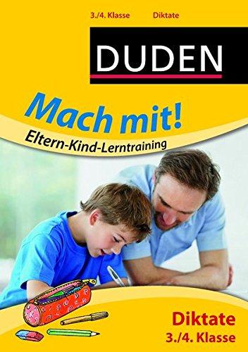 Mach mit! Eltern-Kind-Lerntraining - Diktate 3./4. Klasse (Duden - Mach mit! Eltern-Kind-Lerntraining)