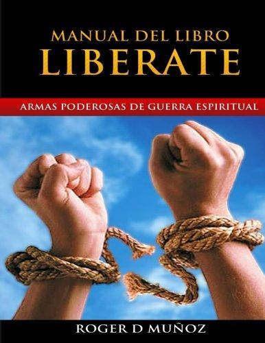 Manual del Libro Liberate: Armas Poderosas de Guerra Espiritual (Spanish Edition) [Roger D Munoz] (Tapa Blanda)