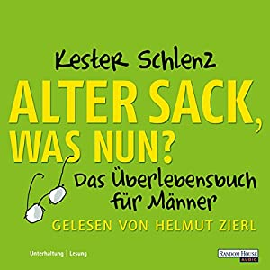 Alter Sack, was nun? Hörbuch