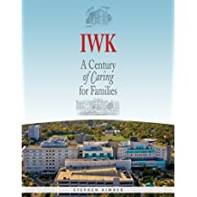 IWK: A Century of Caring for Families [9/30/2009] Stephen Kimber