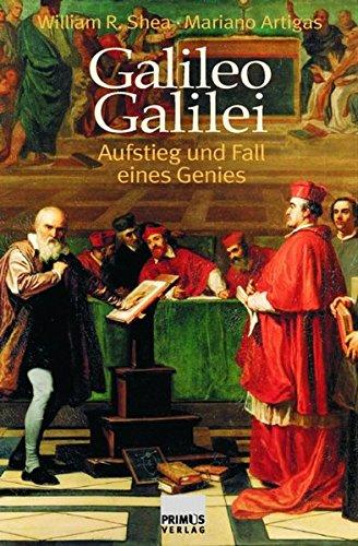 Galileo Galilei. Aufstieg und Fall eines Genies