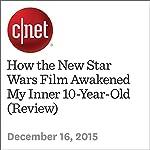 How the New Star Wars Film Awakened My Inner 10-Year-Old (Review) | Richard Trenholm
