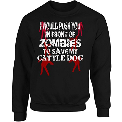 I Would Push You In Front Of Zombies To Save Cattle Dog - Adult Sweatshirt ()