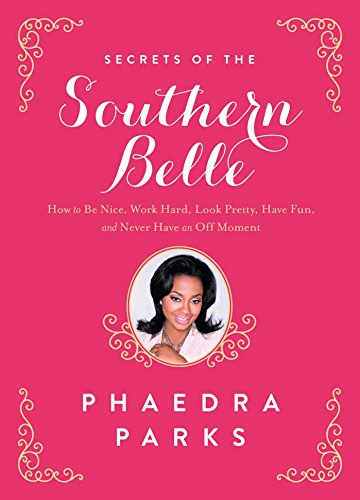 Secrets of the Southern Belle: How to Be Nice, Work Hard, Look Pretty, Have Fun, and Never Have an Off Moment (Park The Southern)