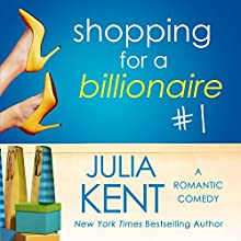 Shopping for a Billionaire : Shopping for a Billionaire, Book 1 Audiobook by Julia Kent Narrated by Tanya Eby