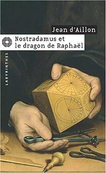Nostradamus et le dragon de Raphaël par d'Aillon