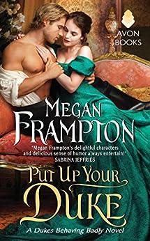 Put Up Your Duke: A Dukes Behaving Badly Novel (Dukes Behaving Badly Book 2) by [Frampton, Megan]