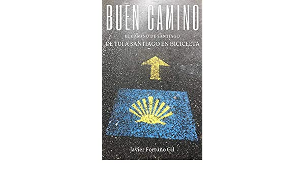 Buen Camino. El Camino de Santiago.: De Tui a Santiago en bicicleta eBook: Fortuño Gil, Javier: Amazon.es: Tienda Kindle