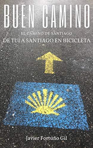 Buen Camino. El Camino de Santiago.: De Tui a Santiago en bicicleta por Fortuño Gil, Javier