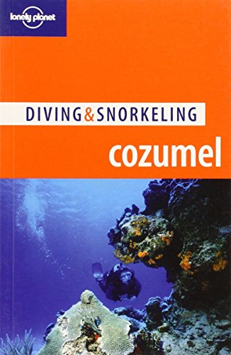 Lonely Planet Diving & Snorkeling Cozumel (Lonely Planet Diving and Snorkeling Guides)