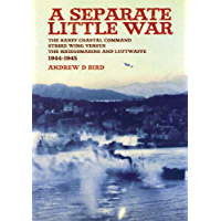 A Separate Little War: The Banff Coastal Command Strike Wing Versus the Kriegsmarine and Luftwaffe 1944-1945 (English Edition)