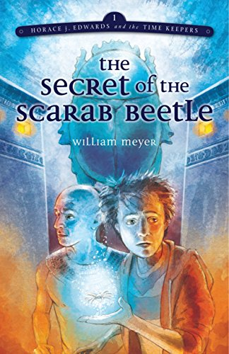 (Horace: Secret of Scarab Beetle (Horace j. Edwards and the Time Keepers Book 1))