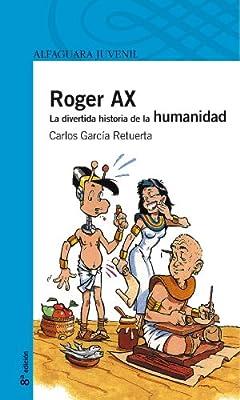 Roger Ax. La divertida historia de la humanidad Serie azul: Amazon.es: Garcia Retuerta, Carlos F., Gonzalez Romero, Angel Luis: Libros