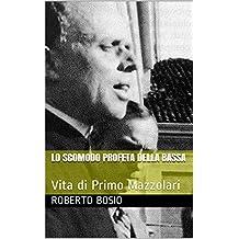 Lo scomodo profeta della Bassa: Vita di Primo Mazzolari (Italian Edition)
