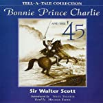 Bonnie Prince Charlie and the '45 | Sir Walter Scott