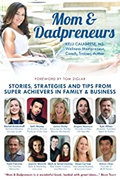 Mom & Dadpreneurs: Stories, Strategies and Tips From Super Achievers in Family & Business