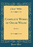 Complete Works of Oscar Wilde: Reviews (Classic Reprint)