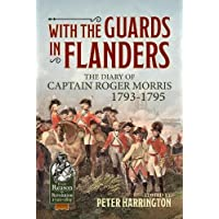 With the Guards in Flanders: The Diary of Captain Roger Morris, 1793-1795 (From Reason To Revolution)