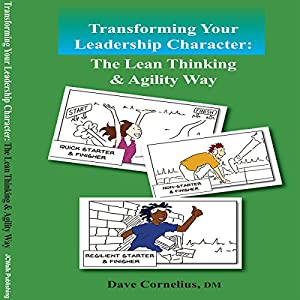 Transforming Your Leadership Character: The Lean Thinking and Agility Way Audiobook