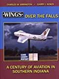 img - for Wings Over the Falls: A Century of Aviation in Southern Indiana book / textbook / text book