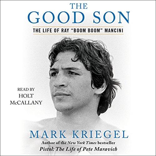 The Good Son: The Life of Ray 'Boom Boom' Mancini