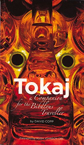 Tokaj: A Companion for the Bibulous Traveller by David Copp
