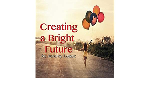 Creating a Bright Future, Pt. 6 by Jeremy Lopez on Amazon ...