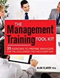 img - for The Management Training Tool Kit: 35 Exercises to Prepare Managers for the Challenges They Face Every Day (Agency/Distributed) book / textbook / text book
