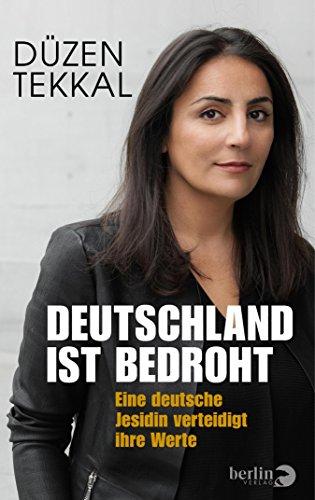 Deutschland ist bedroht: Warum wir unsere Werte jetzt verteidigen müssen (German Edition)