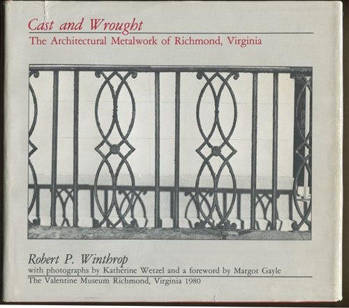 (Cast and Wrought: The Architectural Metalwork of Richmond, Virginia)