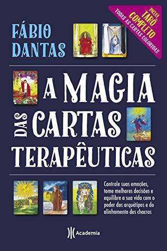 A magia das cartas terapêuticas: Controle suas emoções, tome melhores decisões e equilibre a sua vida com o poder dos arquétipos e do alinhamento dos chacras