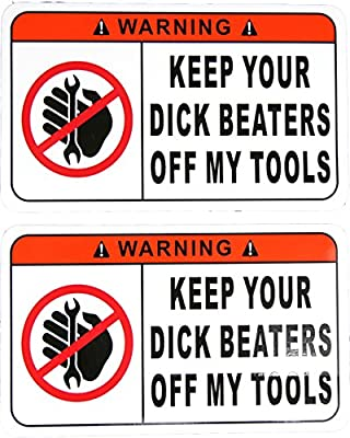 TWO Funny Warning Stickers Decals Keep Your Dick Beaters Off My Tools 3 Inches Tall x 5 Inches Long ... by STKR Commander