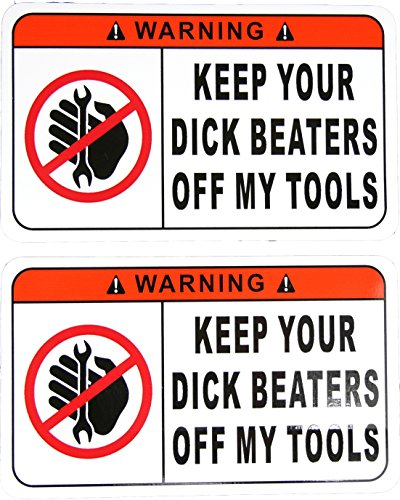 TWO Funny Warning Stickers Decals Keep Your Dick Beaters Off My Tools 3 Inches Tall x 5 Inches Long …