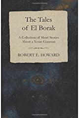The Tales of El Borak (A Collection of Short Stories About a Texan Gunman) Paperback