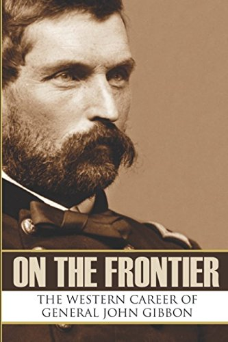 On the Frontier: The Western Career of General John Gibbon (Expanded, Annotated) ebook