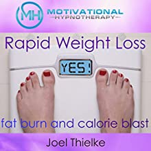 Rapid Weight Loss, Fat Burn and Calorie Blast with Self-Hypnosis, Meditation and Affirmations Speech by Joel Thielke Narrated by Joel Thielke