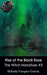 Rise of the Black Rose (The Witch Narratives Trilogy Book 3)