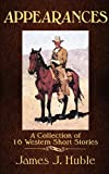 Appearances: A Collection of 16 short Western Stories