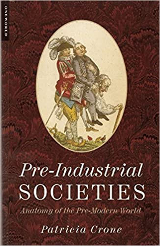 Pre-Industrial Societies: Anatomy of the Pre-Modern World by Patricia Crone (2003-09-01)
