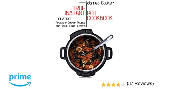Amazon true instant pot cookbook trusted pressure cooker amazon true instant pot cookbook trusted pressure cooker recipes for real food lovers bonus gift cookbook inside 9781978274808 james cooker forumfinder Gallery