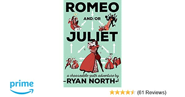 Romeo And Or Juliet A Chooseable Path Adventure Ryan North 9781101983300 Amazon Books