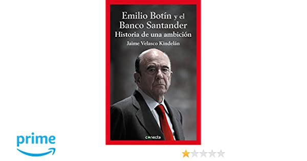 Emilio Botín y el Banco Santander: Historia de una ambición CONECTA: Amazon.es: Jaime Velasco Kindelán: Libros