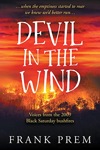 Devil In The Wind: Voices from the 2009 Black Saturday bushfires (Poetry Anthology Book 2) by [Prem, Frank]