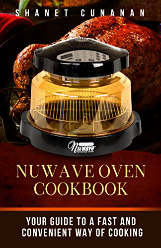 NuWave Oven Cookbook: Your Guide To A Fast and Convenient Way Of Cooking ((Air Fryer, Slow Cooker, Instant Pot, Crock Pot recipes, Paleo Diet, Power Pressure Cooker, Electric Pressure Cooker)) by Shanet Cunanan, MP Publishing