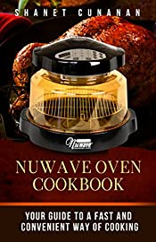NuWave Oven Cookbook: Your Guide To A Fast and Convenient Way Of Cooking ((Air Fryer, Slow Cooker, Instant Pot, Crock Pot recipes, Paleo Diet, Power Pressure Cooker, Electric Pressure Cooker))