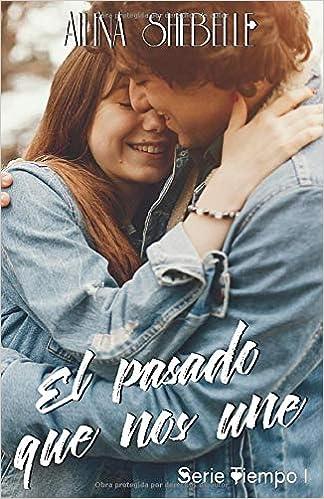 El pasado que nos une (Tiempo): Amazon.es: Shebelle, Ailina: Libros