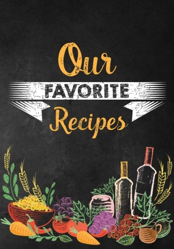 Our Favorite Recipes: Blank Recipe Book to Collect Your Favorite Recipes or any Favorite Recipes; Make your Own Cookbook with Table of Contents, Space for Rating and Notes; Our Blank Recipe Book by River Breeze Press